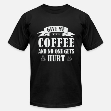 Dunkin Donuts GIVE ME COFFEE AND NO ONE GETS HURT - Men's  Jersey T-Shirt