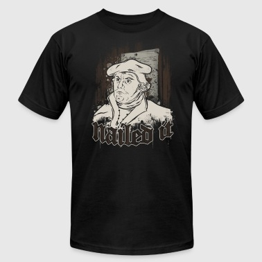 Protestant Martin Luther Nailed it Reformation Day - Men's Fine Jersey T-Shirt