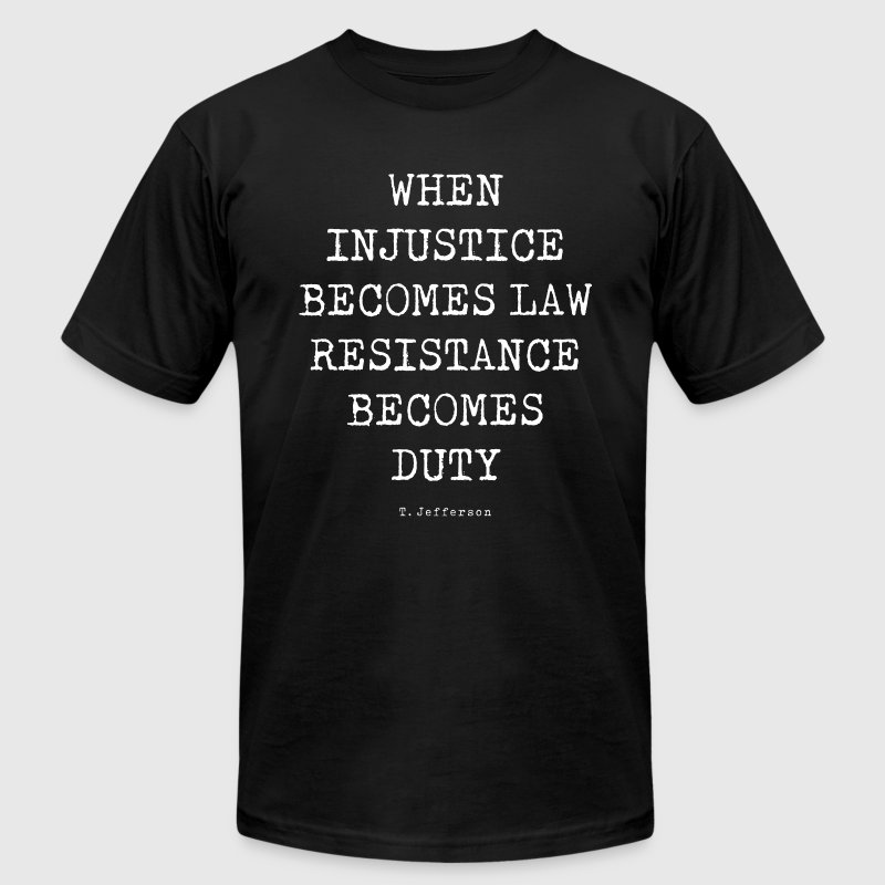 WHEN INJUSTICE BECOME LAW - Men's Fine Jersey T-Shirt