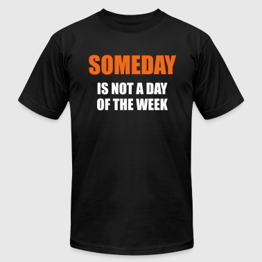 Someday is not a day of the week - Men's Fine Jersey T-Shirt