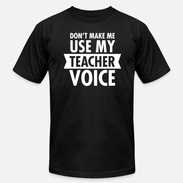 Dont Make Me Use My Teacher Voice Don't Make Me Use My Teacher Voice - Men's  Jersey T-Shirt