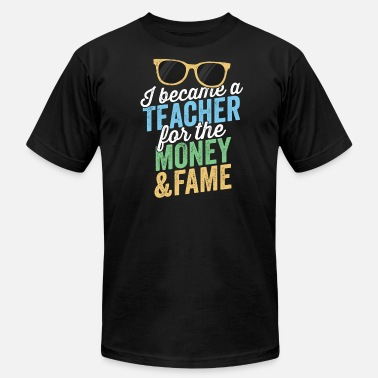 Start Of School I Became A Teacher For The Money And Fame TShirt - Men's Fine Jersey T-Shirt