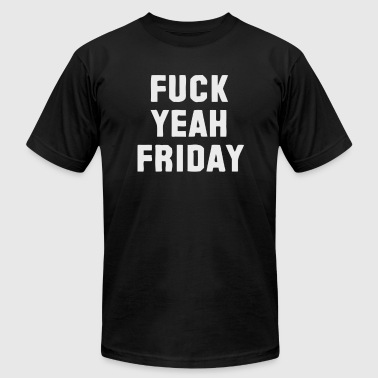 Fucking Friday Fuck Yeah Friday - Men's Fine Jersey T-Shirt
