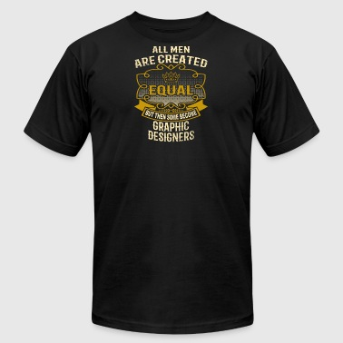 Men Created Equal Some Become Graphic Designers - Men's Fine Jersey T-Shirt
