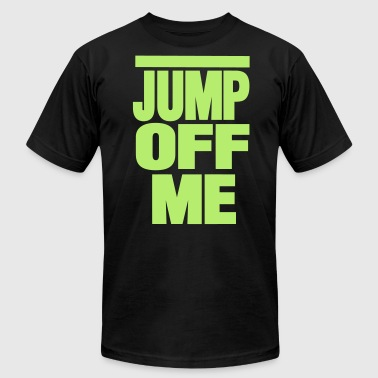 JUMP OFF ME - Men's Fine Jersey T-Shirt