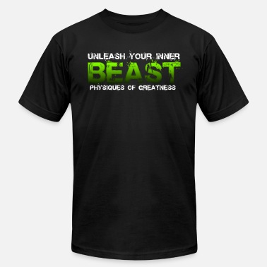 Inner Beast Unleash Your Inner Beast Physiques of Greatness Hoodies - Men's  Jersey T-Shirt