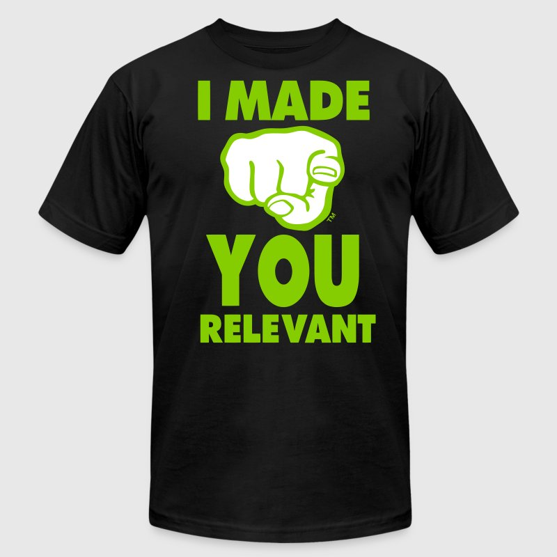 I MADE YOU RELEVANT - Men's Fine Jersey T-Shirt