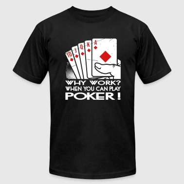 Why Work When You Can Paly Poker - Men's Fine Jersey T-Shirt