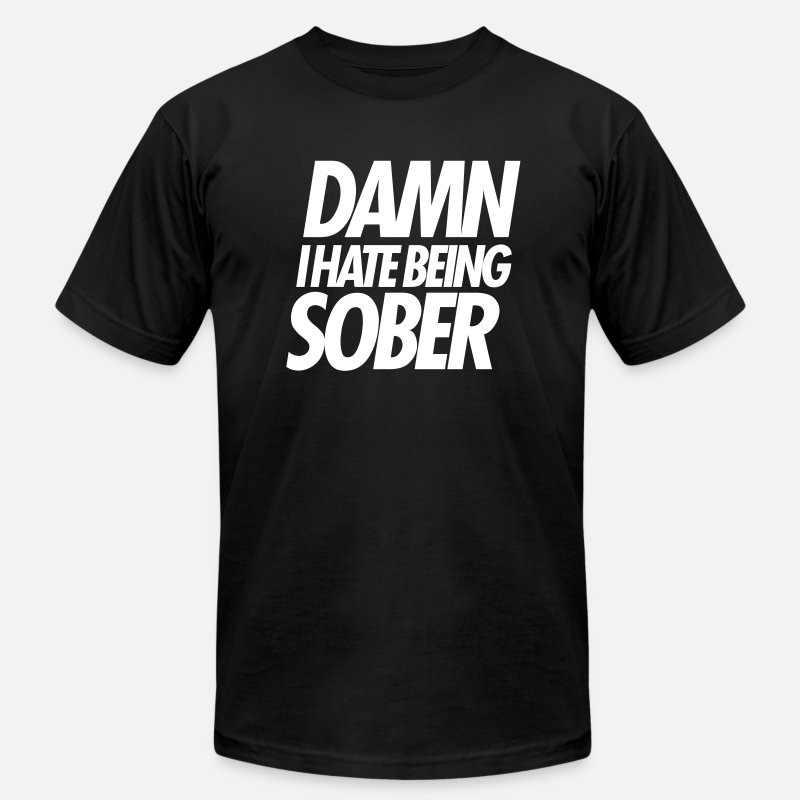 Damn T-Shirts - DAMN I HATE BEING SOBER - Men's Jersey T-Shirt black