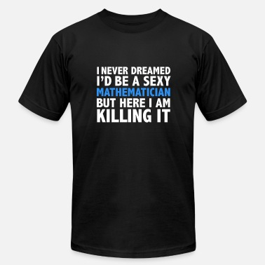 Sexy Mathematician Never dreamt I'd be Sexy Mathematician but Killing it Math Graduation - Men's Fine Jersey T-Shirt