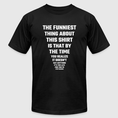 Funny - The Funniest Thing About This Shirt - Men's Fine Jersey T-Shirt
