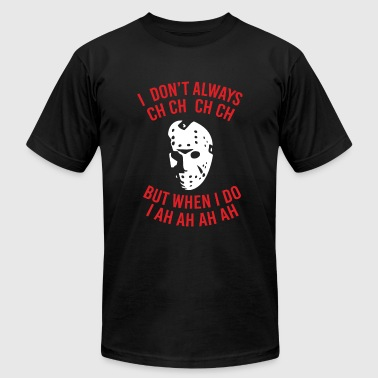 Friday the 13th - I Don't Always CH CH CH - Men's Fine Jersey T-Shirt