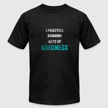 I Practice Random Act Of Kindness Anti-Bullying - Men's Fine Jersey T-Shirt