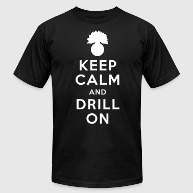 Keep Calm and Drill On Fitted T-Shirt - Men's Fine Jersey T-Shirt