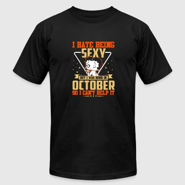 SEXY BUT I WAS BORN IN OCTOBER SHIRT - Men's Fine Jersey T-Shirt