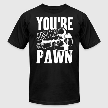 You're Just My Pawn Shirt - Men's Fine Jersey T-Shirt