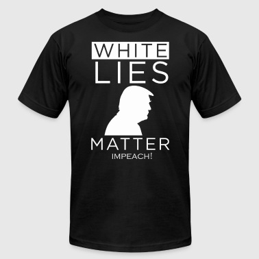 White lies matter impeach shirt - Men's T-Shirt by American Apparel