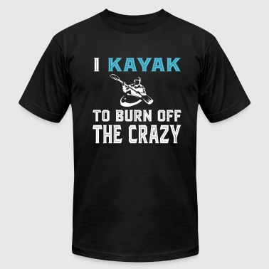 I Kayak To Born Off The Crazy T Shirt - Men's Fine Jersey T-Shirt