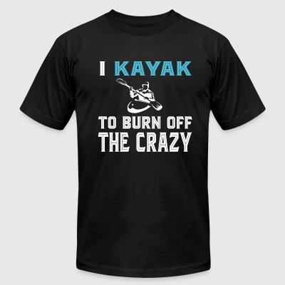 I Kayak To Born Off The Crazy T Shirt - Men's T-Shirt by American Apparel
