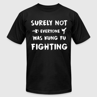 Surely not everyone was kung fu fighting - Men's T-Shirt by American Apparel