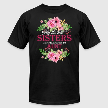 Best Sisters Shirt - Only The Best Sisters Tees - Men's T-Shirt by American Apparel