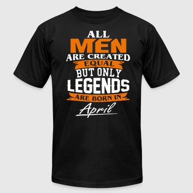 Legends are born in April shirt - Men's T-Shirt by American Apparel