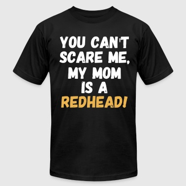 you can't scare me my mom is a redhead t-shirts - Men's T-Shirt by American Apparel