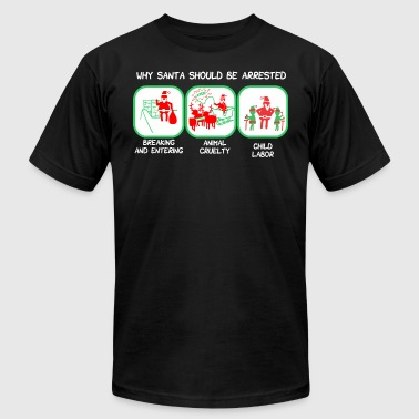 Why Santa Should Be Arrested Christmas - Men's T-Shirt by American Apparel