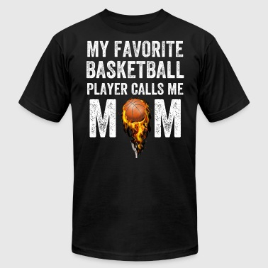 My favorite basketball player calls me mom - Men's T-Shirt by American Apparel