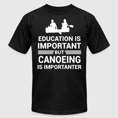 Education Important But Canoeing Importanter - Men's T-Shirt by American Apparel