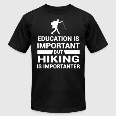 Education Important But Hiking Importanter - Men's T-Shirt by American Apparel