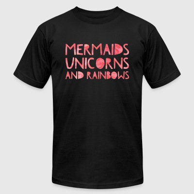 Mermaids, Unicorns, and Rainbows - Men's T-Shirt by American Apparel