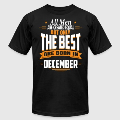 All men are created equal But only the best are bo - Men's T-Shirt by American Apparel