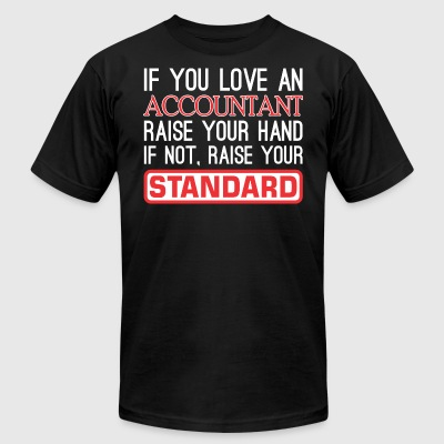 If Love Accountant Raise Hand Not Raise Standard - Men's T-Shirt by American Apparel