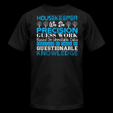 Housekeeper Do Precision Work Unreliable Data - Men's Fine Jersey T-Shirt