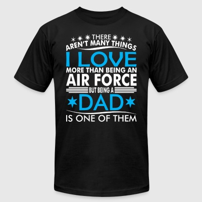 There Arent Many Things Love Being Air Force Dad - Men's T-Shirt by American Apparel