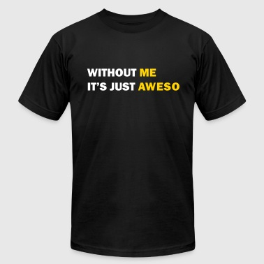 Without me it's just aweso - Men's Fine Jersey T-Shirt