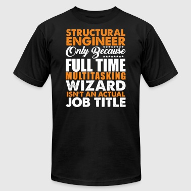 Structural Engineer Is Not An Actual Job Title Fun - Men's T-Shirt by American Apparel