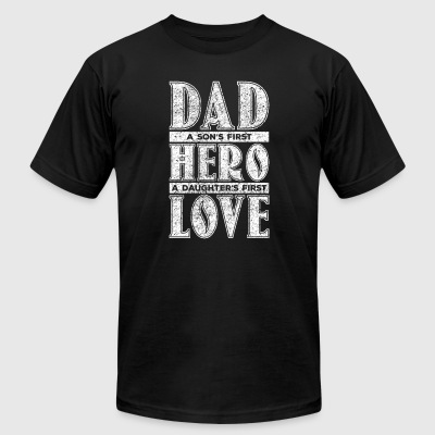 Dad A Son's First Hero, A Daughter's First Love - Men's T-Shirt by American Apparel