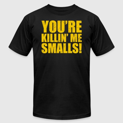 YOURE KILLIN ME SMALLS - Men's T-Shirt by American Apparel