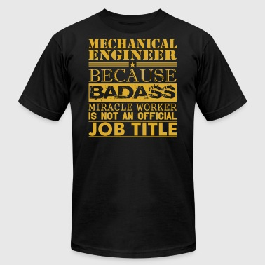 Mechanical Engineer Because Miracle Worker Not Job - Men's T-Shirt by American Apparel