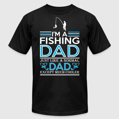 Im Fishing Dad Just Like Normal Dad Except Cooler - Men's T-Shirt by American Apparel