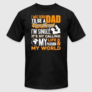 SINGLE DAD BEST DAD SHIRT - Men's T-Shirt by American Apparel