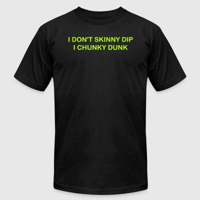 I Dont Skinny Dip I Chunky Dunk - Men's T-Shirt by American Apparel