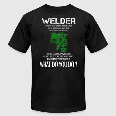 Welder What Do You Do? T-Shirts - Men's T-Shirt by American Apparel