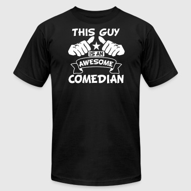 This Guy Is An Awesome Comedian - Men's T-Shirt by American Apparel