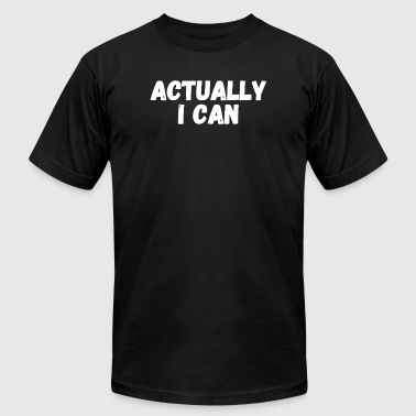 Motivation - Actually I Can - Empowerment motiva - Men's T-Shirt by American Apparel