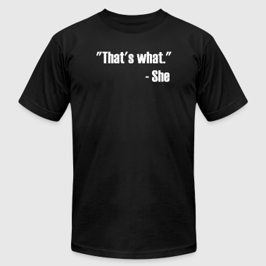 Women - That's What She Said - Men's T-Shirt by American Apparel