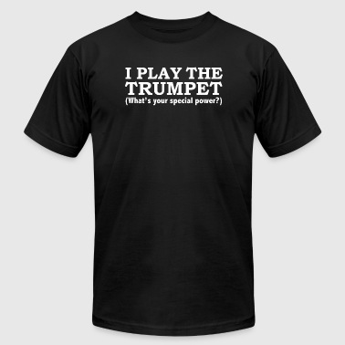 Trumpet - I Play the Trumpet What's Your Special - Men's T-Shirt by American Apparel