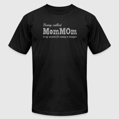 MomMOm - BEING CALLED MomMOm IS MY REWARD FOR RA - Men's T-Shirt by American Apparel